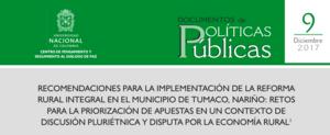 9. «Recomendaciones para la implementación de la Reforma Rural Integral en el municipio de Tumaco, Nariño: retos para la priorización de apuestas en un contexto de discusión pluriétnica y disputa por la economía rural»