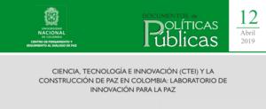 12. «Ciencia, tecnología e innovación (CTeI) y la construcción de paz en Colombia: Laboratorio de Innovación para la Paz»