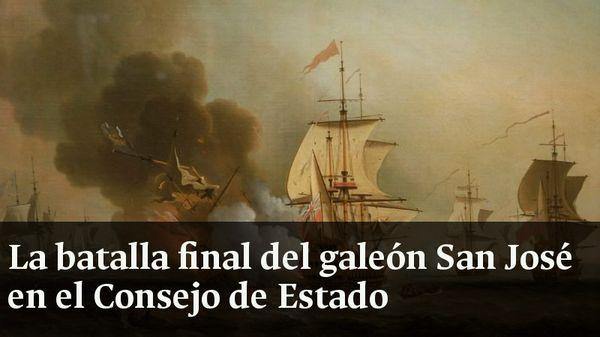 La batalla final del galeón San José en el Consejo de Estado