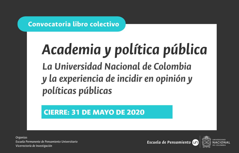 Convocatoria libro colectivo 'Academia y política pública. La Universidad Nacional de Colombia y la experiencia de incidir en opinión y políticas públicas' (Escuela Permanente de Pensamiento Universitario)