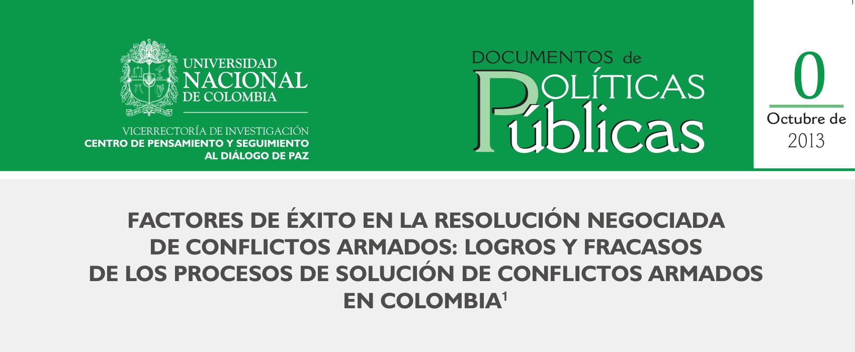 0: «Factores de éxito en la resolución negociada de conflictos armados: logros y fracasos de los procesos de solución de conflictos armados en Colombia»